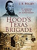 Hood's Texas Brigade, Its Marches, Its Battles, Its Achievements