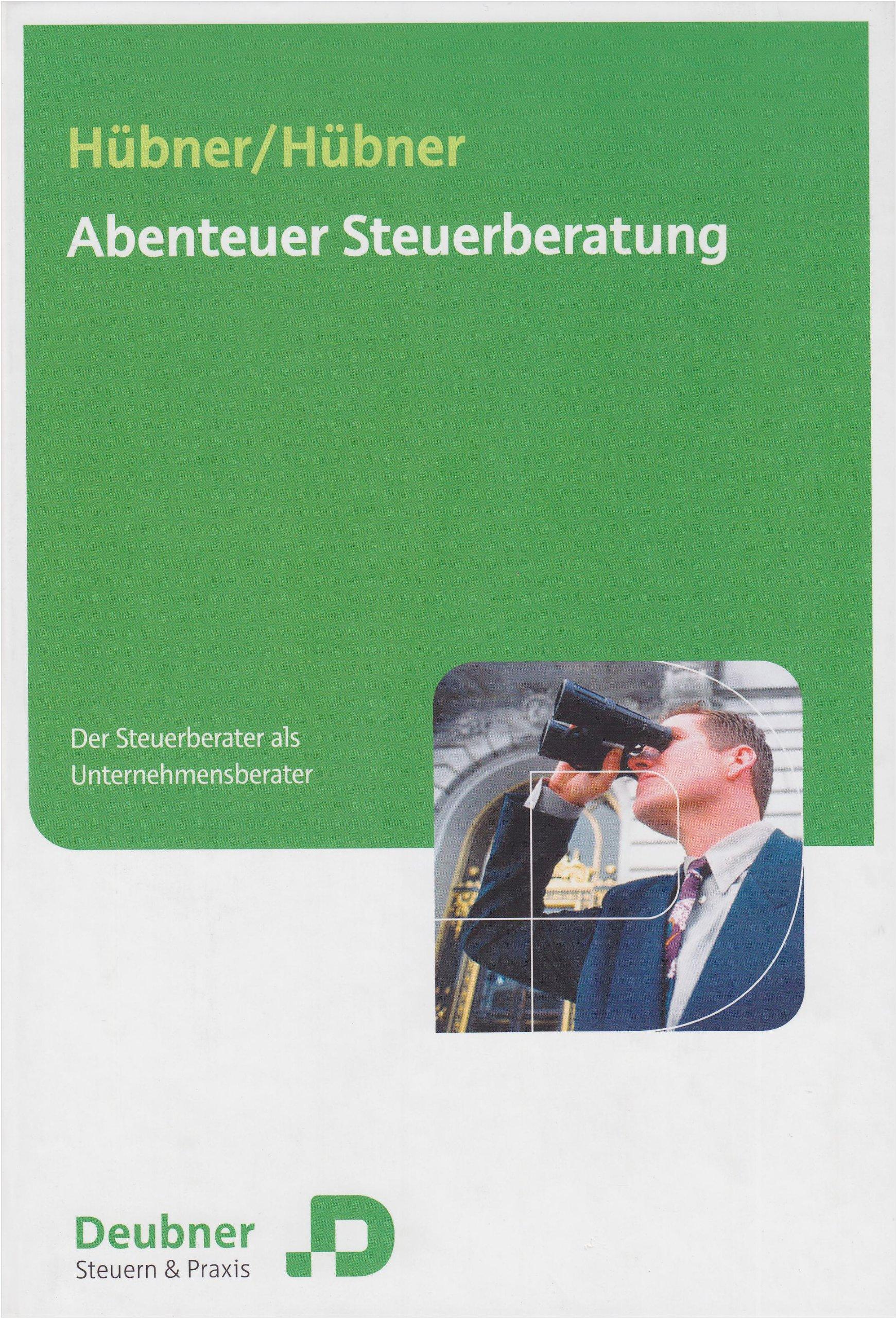 Abenteuer Steuerberatung: Der Steuerberater als Unternehmer Gebundenes Buch – 1. Dezember 2004 Klaus Hübner Gunther Hübner Deubner 388606588X