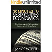 Economics: The 30 Minutes Guide to Understanding Economics: Everything you need to know about Economics in 8 Simple Rules (Understanding Economics, Economics ... Book, Economics Explained) (English Edition)