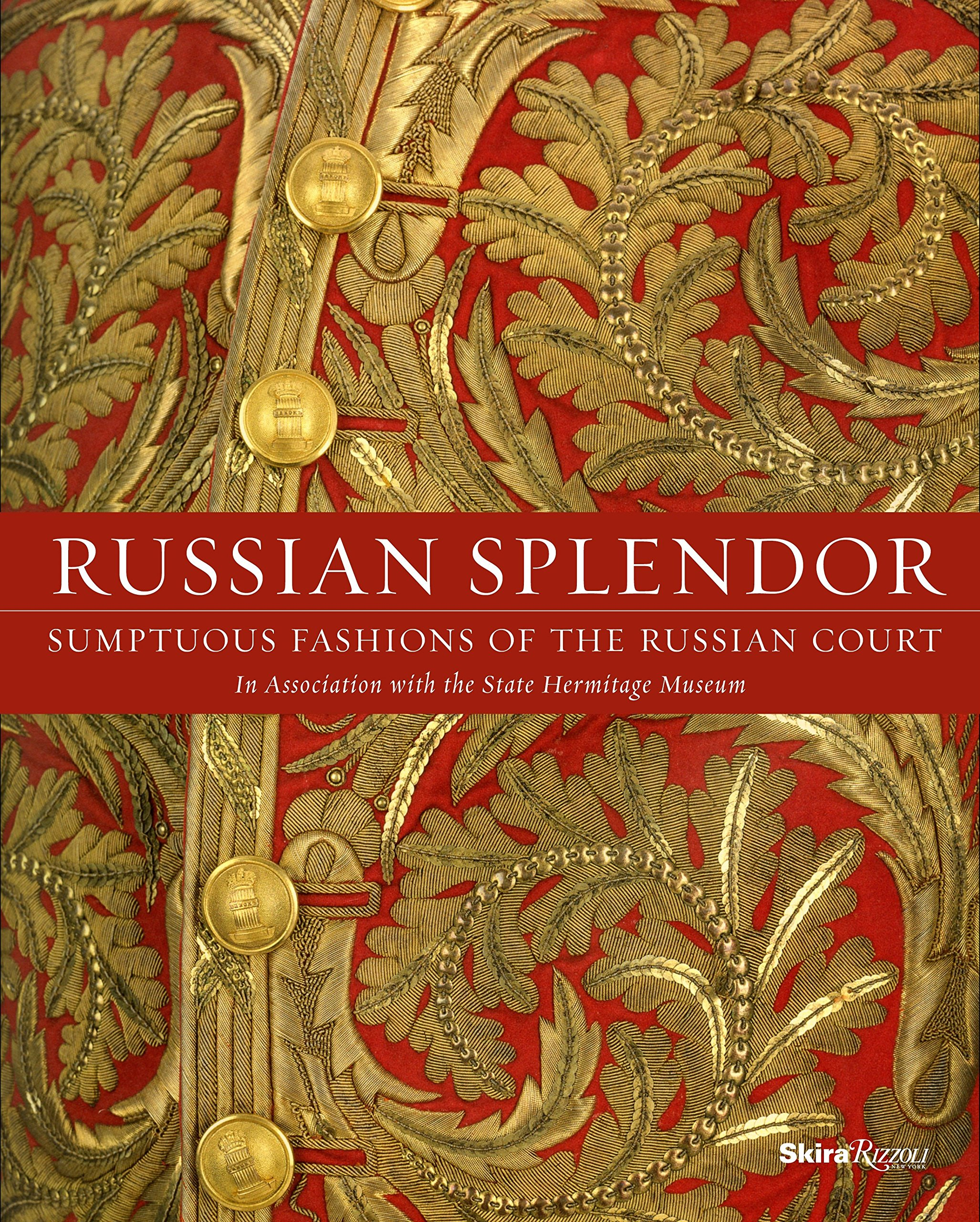Russian Splendor: Sumptuous Fashions of the Russian Court by Skira Rizzoli