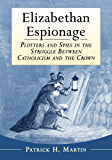 Elizabethan Espionage: Plotters and Spies in the Struggle Between Catholicism and the Crown