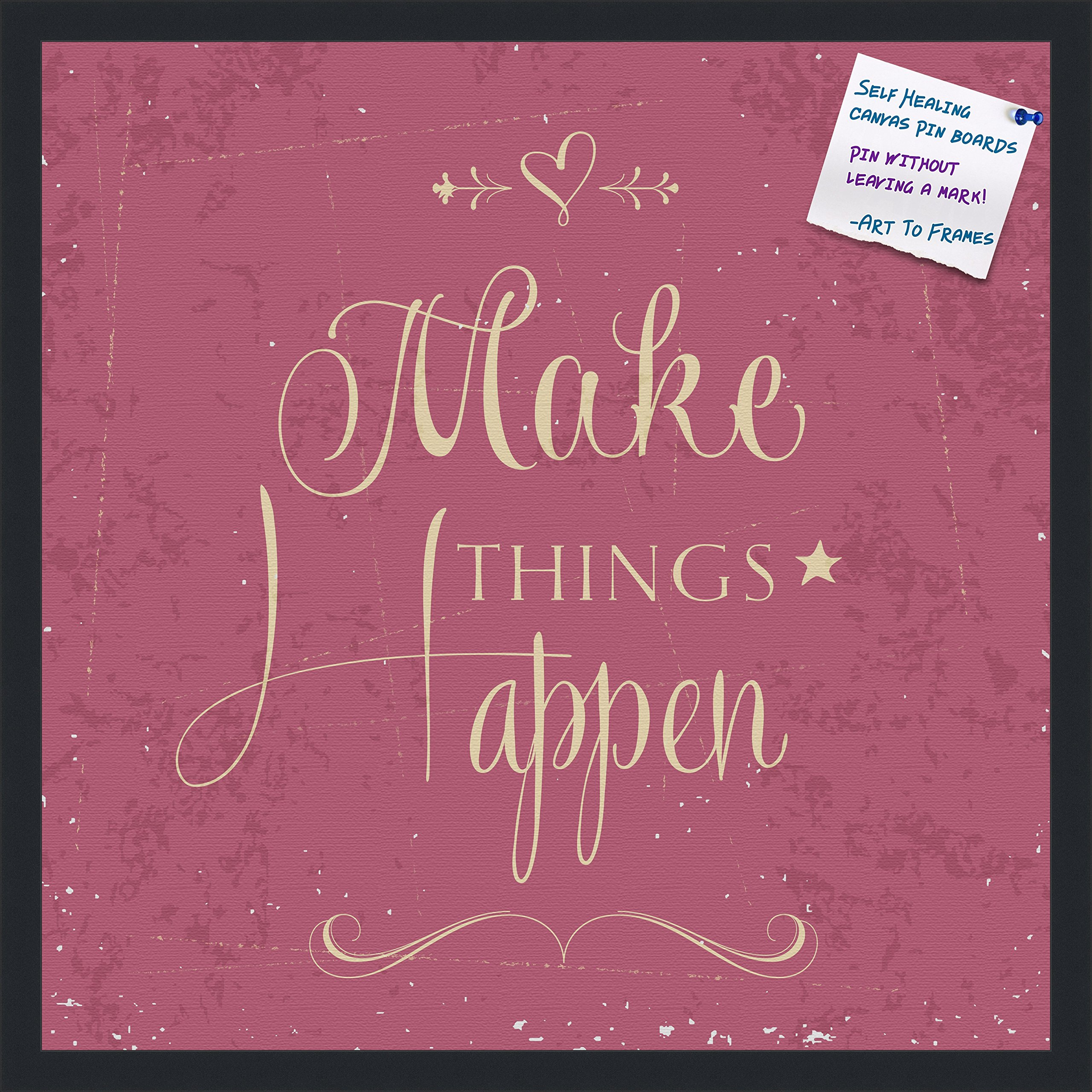 PinPix decorative pin cork bulletin board made from canvas, Make Things Happen Fuschia Print printed at 24x24 Inches and framed in Satin Black (PinPix-921) by PinPix