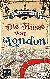 Die Flüsse von London: Roman