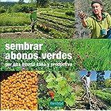 Sembrar abonos verdes: Por una huerta sana y productiva (Guías para la Fertilidad de la Tierra)