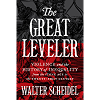 The Great Leveler: Violence and the History of Inequality from the Stone Age to the Twenty-First Century (The Princeton Economic History of the Western World)