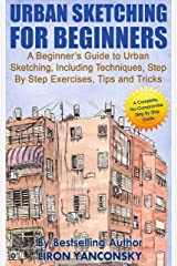Urban Sketching for Beginners: A Beginner's Guide to Urban Sketching, Including Techniques, Step By Step Exercises, Tips and Tricks Kindle Edition