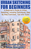 Urban Sketching for Beginners: A Beginner's Guide to Urban Sketching, Including Techniques, Step By Step Exercises, Tips and Tricks (English Edition)