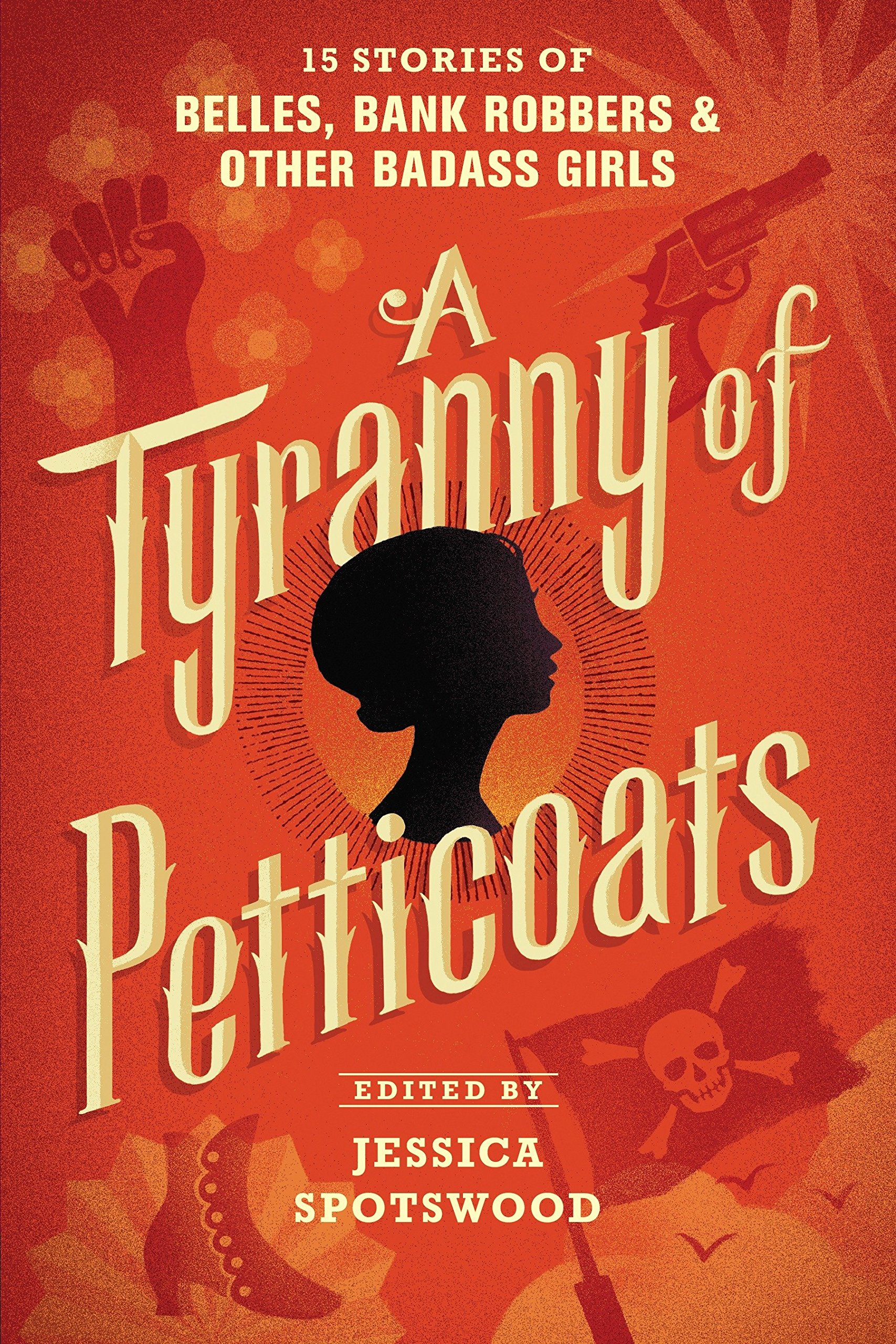 A Tyranny of Petticoats: 15 Stories of Belles, Bank Robbers & Other Badass Girls ebook