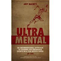 UltraMental: An unconventional approach to training for endurance events on a few hours a week (or less)