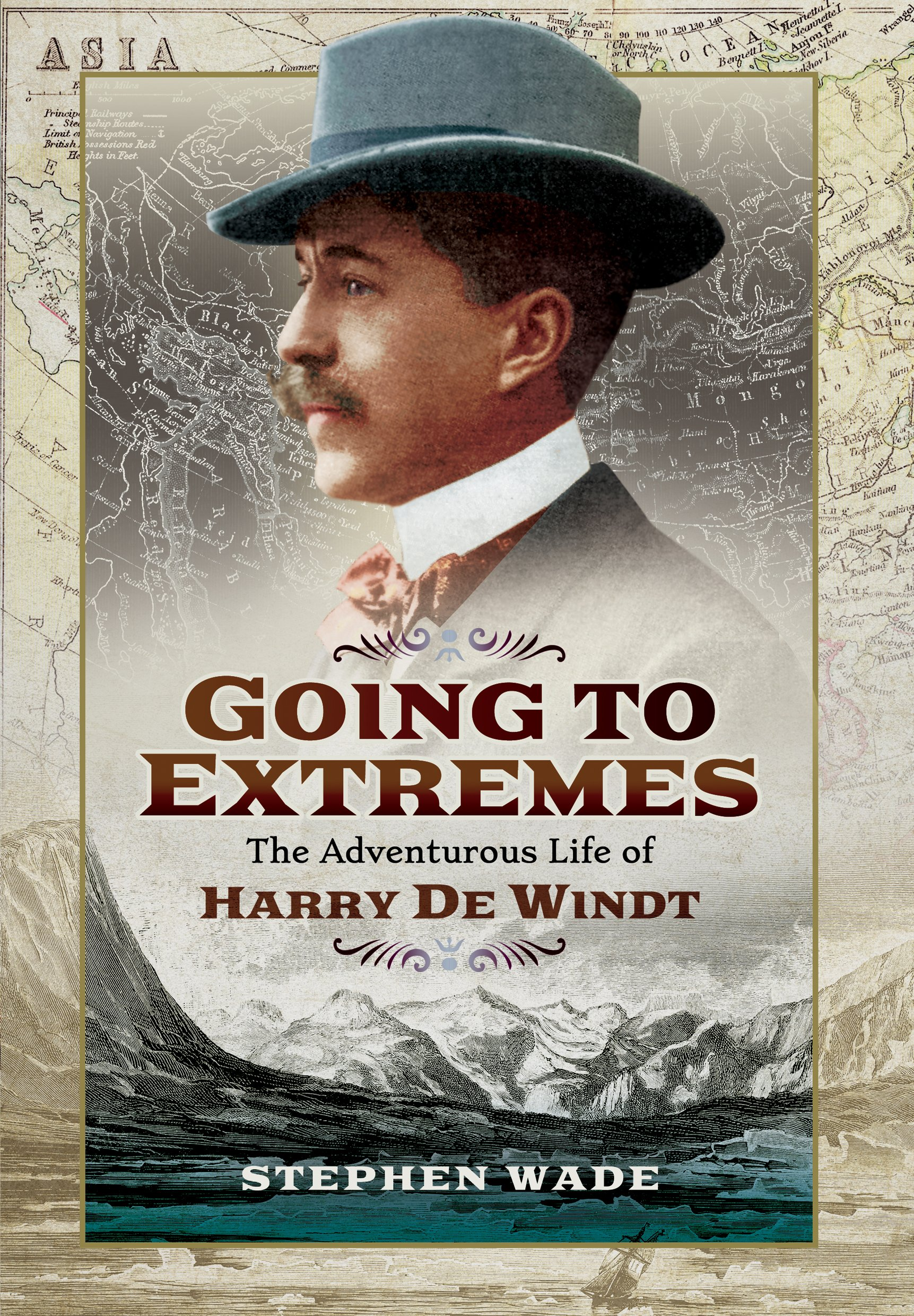 Going to Extremes: The Adventurous Life of Harry de Windt