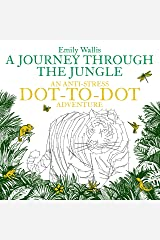 A Journey Through the Jungle: An Anti-Stress Dot-to-Dot Adventure (Anti-Stress Dot-To-Dot Adventures) Paperback