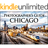 The Photographer's Guide to Chicago: 100 of the Best Locations and How to Photograph Them (English Edition)