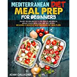 Mediterranean Diet Meal Prep for Beginners: The Best Proven Lifestyle to Stay Healthy and Improve Weight Loss by Eating Low C