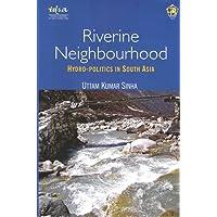 Riverine Neighbourhood: Hydro-Politics in South Asia