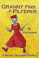 Granny Pins A Pilferer: A Fuchsia, Minnesota Mystery Kindle Edition
