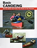 Basic Canoeing: All the Skills and Tools You Need to Get Started (Basic How-To Guides)
