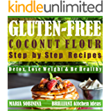 Coconut Flour: Step by Step Recipes of Gluten-Free Coconut Flour Dishes. Detox, Lose Weight & Be Healthy. (Gluten-Free Cookbook Book 2)