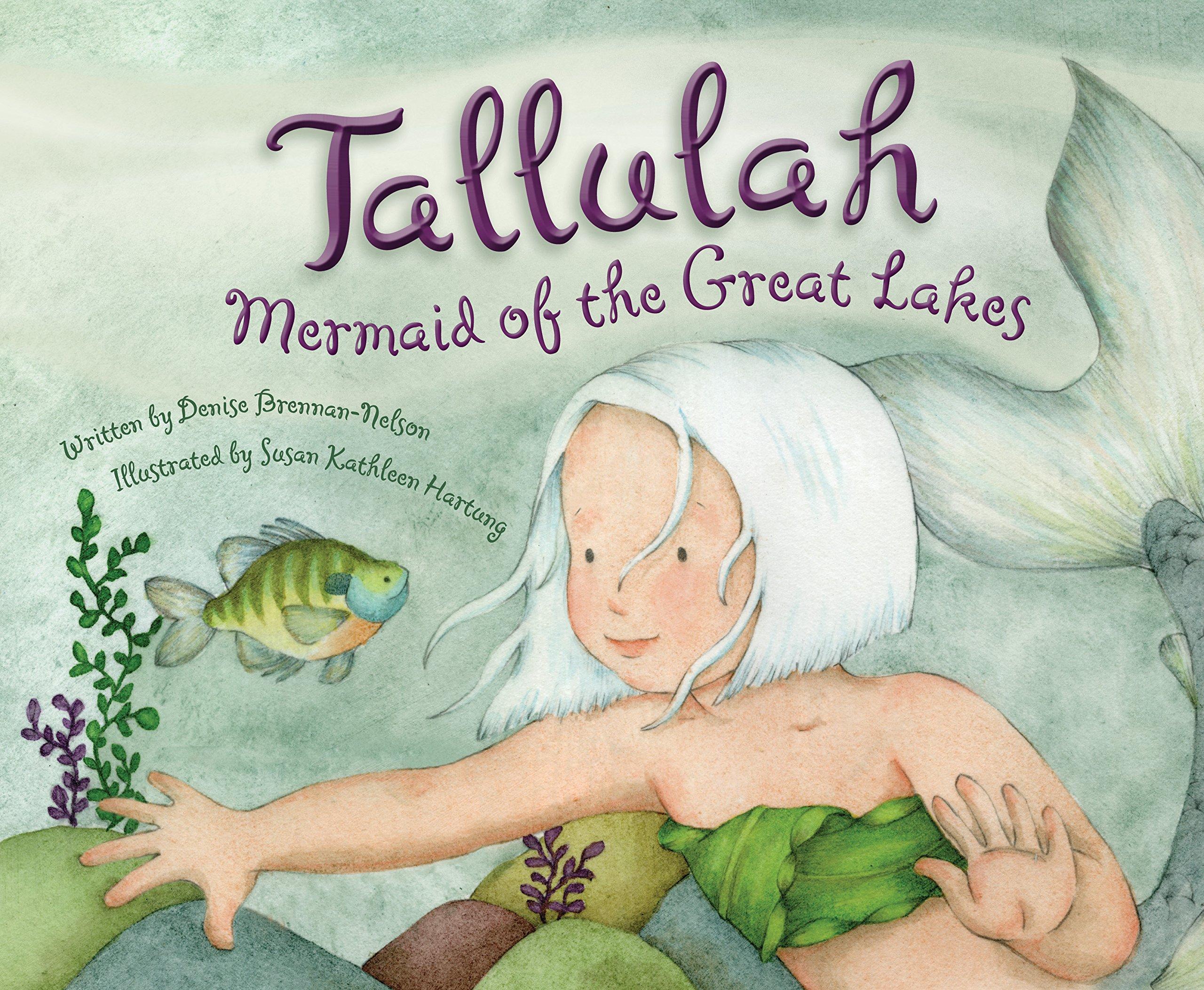 Tallulah: Mermaid Of The Great Lakes: Denise Brennannelson, Susan Kathleen  Hartung: 9781585369096: Amazon: Books