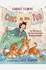 Cubs in the Tub: The True Story of the Bronx Zoo's First Woman Zookeeper Kindle Edition