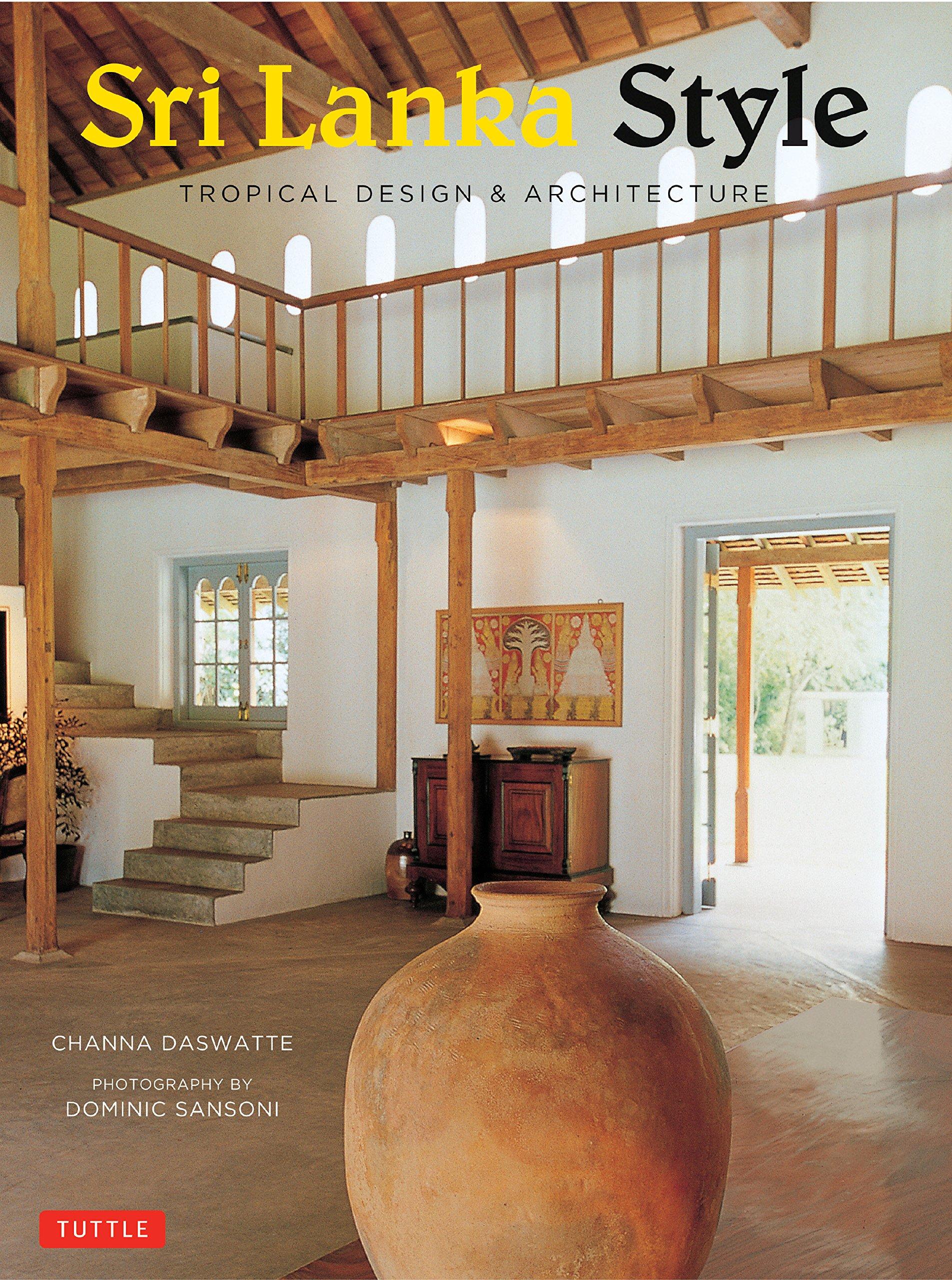 Sri Lanka Style: Tropical Design \u0026 Architecture: Channa Daswatte ...