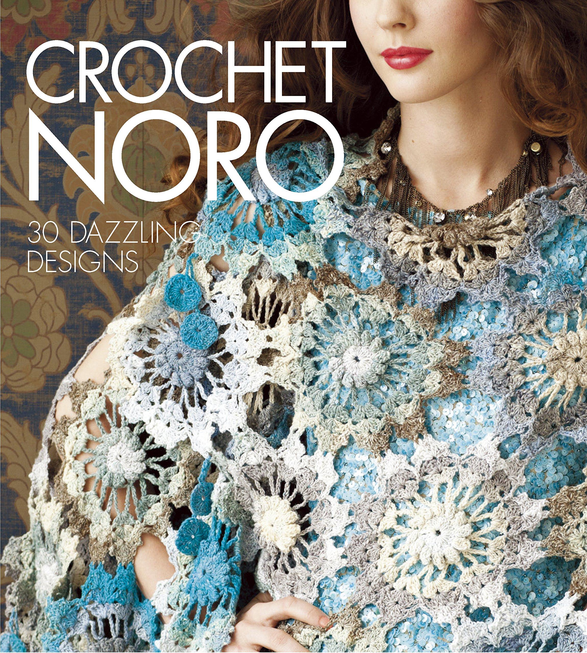 Crochet Noro: 30 Dazzling Designs (Sixth & Spring Books)