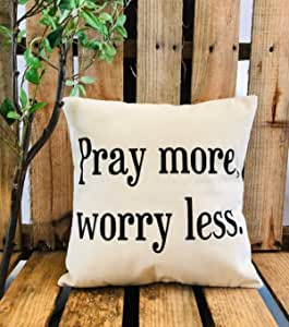 Amazon Com N A Pray More Worry Less Pillow Cover Pray More Worry Less Encouragement Pillow Blessed Pillow Christian Sayings Christian Gifts Religious Home Kitchen