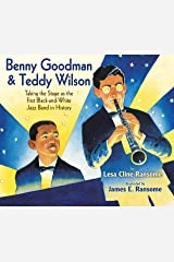 Benny Goodman & Teddy Wilson: Taking the Stage as the First Black-and-White Jazz Band in History Hardcover