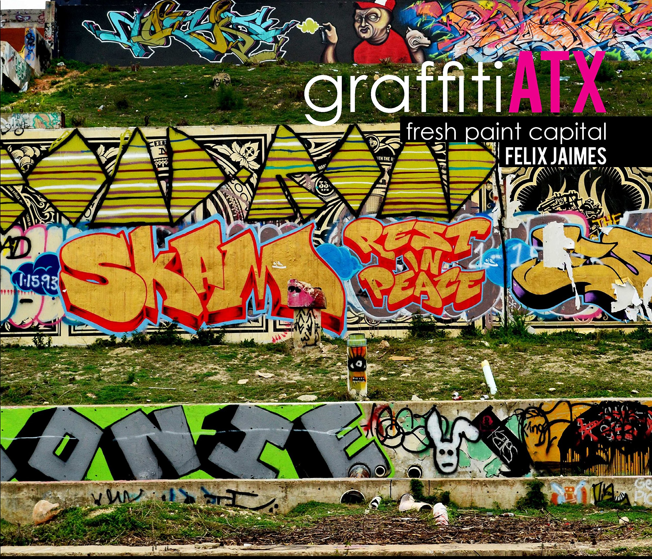 graffiti ATX: Felix Jaimes: 9781320139960: Amazon com: Books