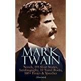 MARK TWAIN: 12 Novels, 195 Short Stories, Autobiography, 10 Travel Books, 160+ Essays & Speeches (Illustrated): Including Let