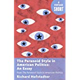 The Paranoid Style in American Politics: An Essay: from The Paranoid Style in American Politics (Kindle Single) (A Vintage Sh
