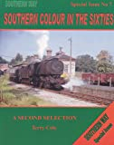 The Southern Way Special Issue: No. 7: Southern Colour in the Sixties - A Second Selection
