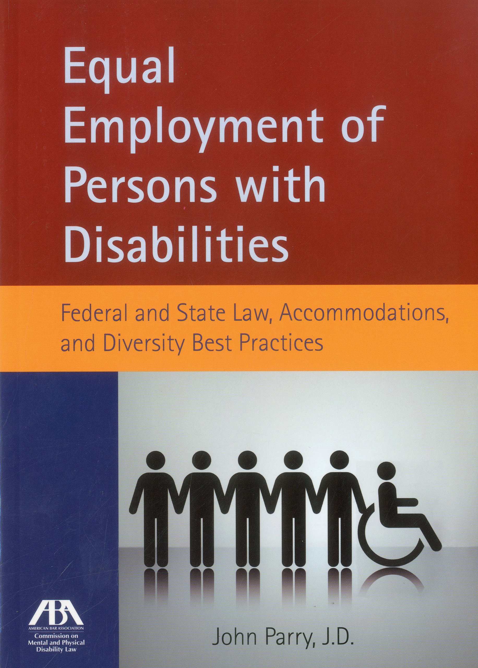 Equal Employment of Persons with Disabilities: Federal and State Law, Accommodations, and Diversity Best Practices PDF
