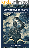 Say Goodbye to Regret: Discovering the Secret to a Blessed Life