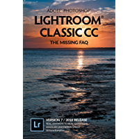 Adobe Photoshop Lightroom Classic CC - The Missing FAQ (Version 7/2018 Release): Real Answers to Real Questions Asked by Lightroom Users (English Edition)