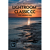 Adobe Photoshop Lightroom Classic CC - The Missing FAQ (Version 7/2018 Release): Real Answers to Real Questions Asked by Lightroom Users