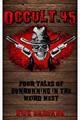 Occult .45: Four Tales of Gunrunning in the Weird West Kindle Edition