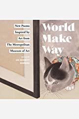 World Make Way: New Poems Inspired by Art from The Metropolitan Museum Kindle Edition