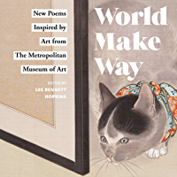 World Make Way: New Poems Inspired by Art from The Metropolitan Museum