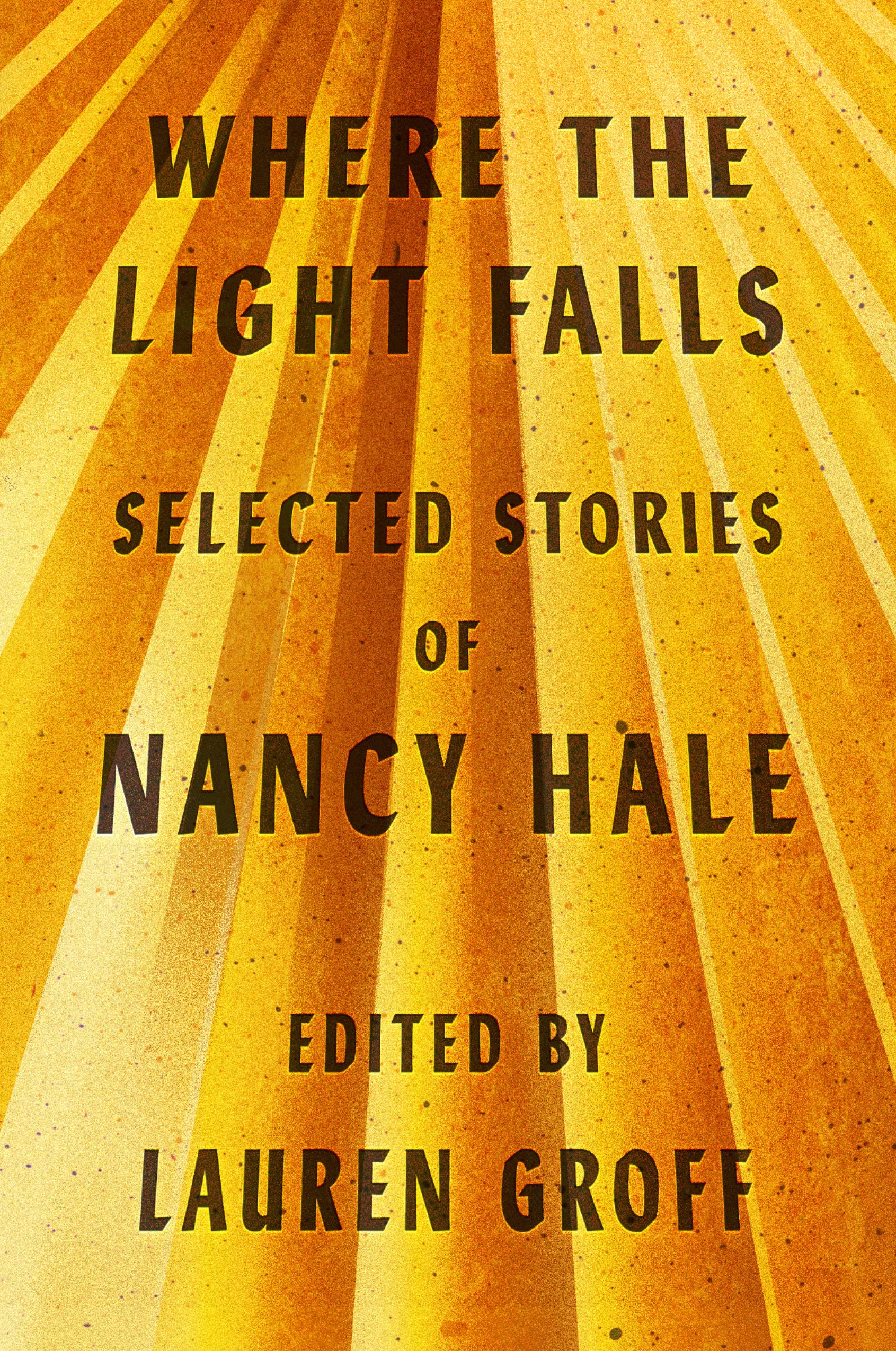 Where the Light Falls: Selected Stories of Nancy Hale by Library of America