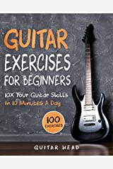 Guitar Exercises for Beginners: 10x Your Guitar Skills in 10 Minutes a Day Kindle Edition