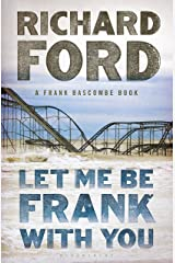 Let Me Be Frank With You: A Frank Bascombe Book Kindle Edition