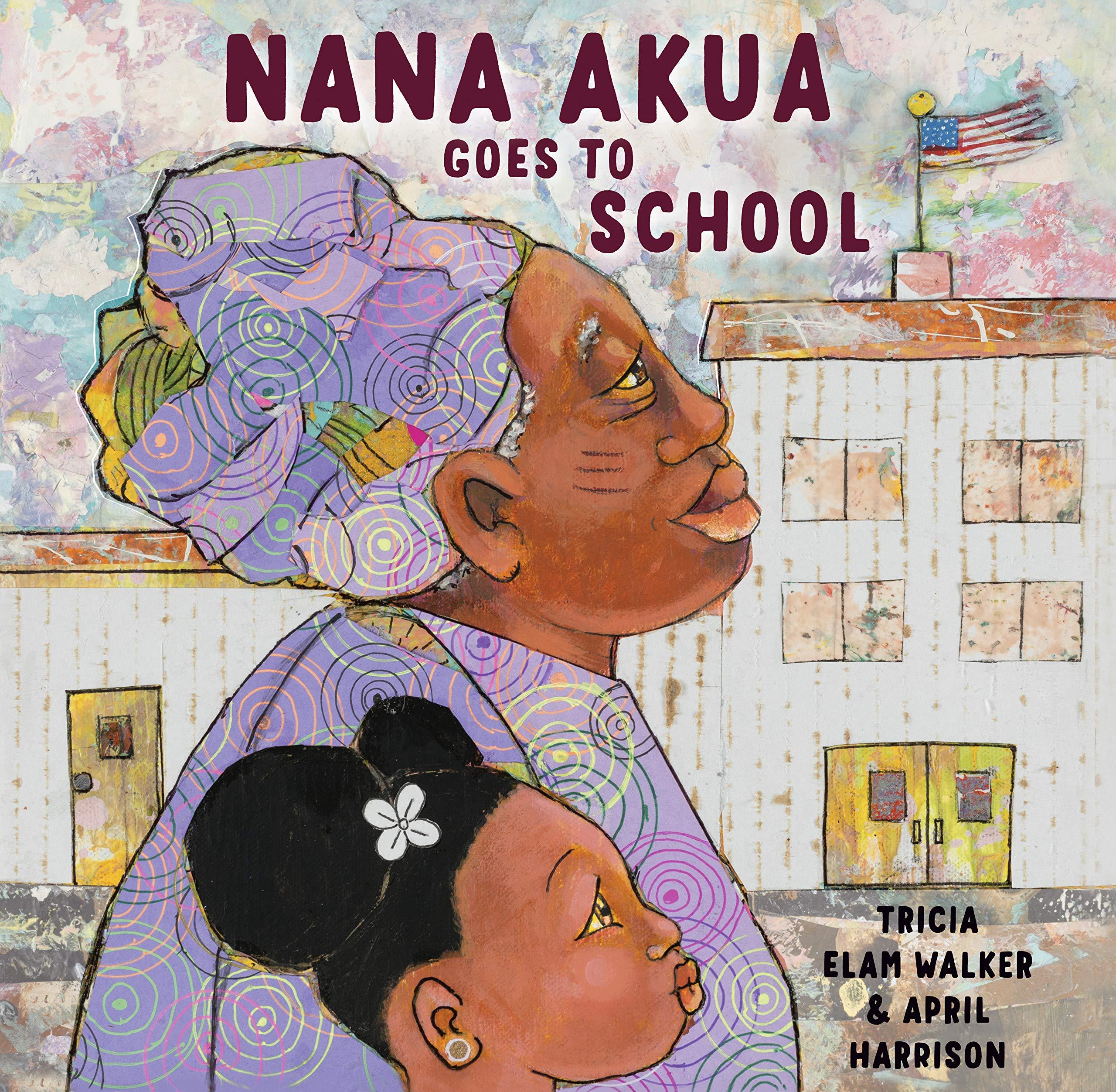 Nana Akua Goes to School: Walker, Tricia Elam, Harrison, April:  9780525581130: Amazon.com: Books