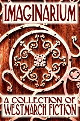 Imaginarium: A Collection of Westmarch Fiction Kindle Edition