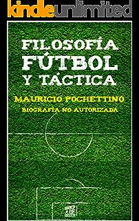 Mauricio Pochettino: Filosofía, Fútbol y Táctica: Biografía No Autorizada (Entrenadores nº 1