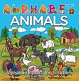Alphabet Animals: Alphabet Books for Toddlers: Phonics for Kids Preschool Edition (Baby & Toddler Alphabet Books)