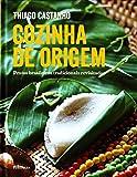 Cozinha de Origem. Pratos Brasileiros Tradicionais Revisitados