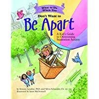 What to Do When You Don't Want to Be Apart: A Kid's Guide to Overcoming Separation Anxiety
