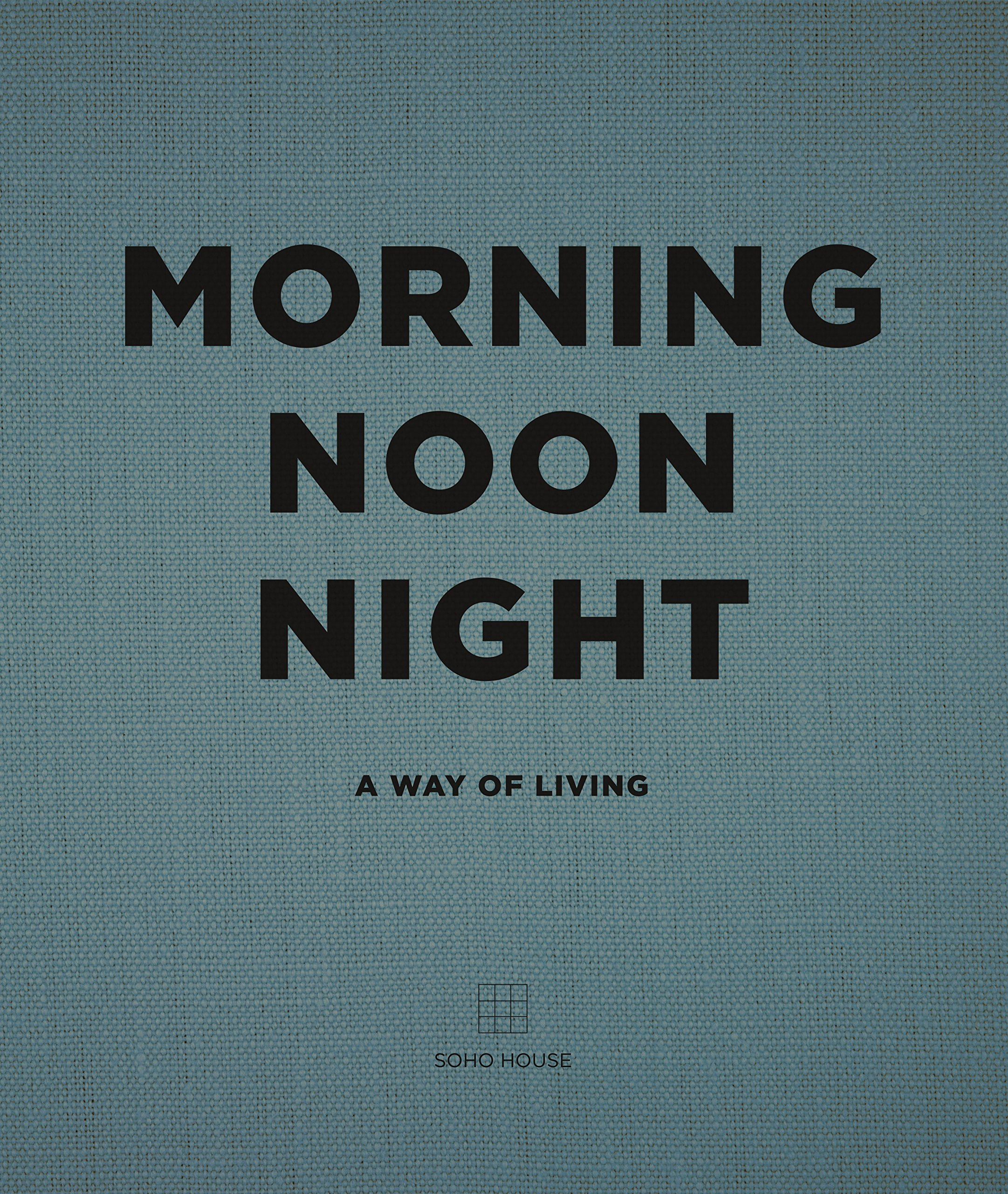Morning Noon Night: A Way of Living by Random House UK