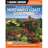Black & Decker The Complete Guide to Northwest Coast Gardening: Techniques for Growing Landscape & Garden Plants in northern California, western Oregon, western Washington & southwestern British Columbia