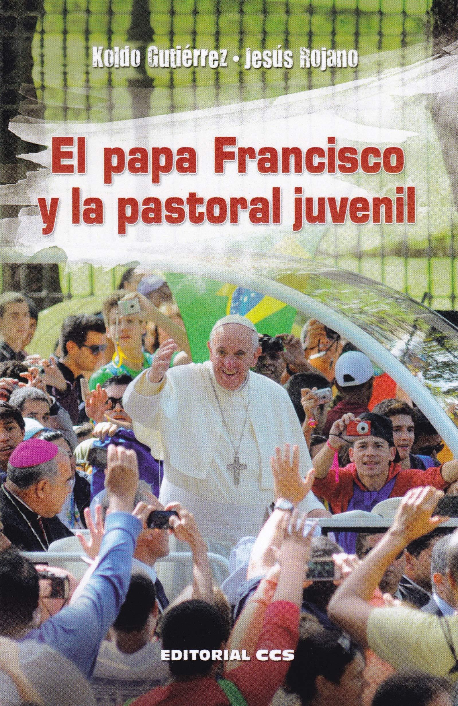 El Papa francisco y la pastoral juvenil (Agentes PJ): Amazon.es: Gutiérrez Cuesta, Luis Fernando, Rojano Martínez, Jesús: Libros